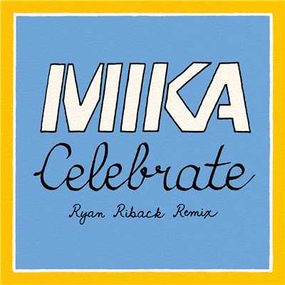 シングル/Celebrate (featuring Pharrell Williams/Ryan Riback Remix)/MIKA