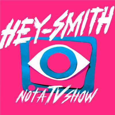 アルバム/Not A TV Show/HEY-SMITH
