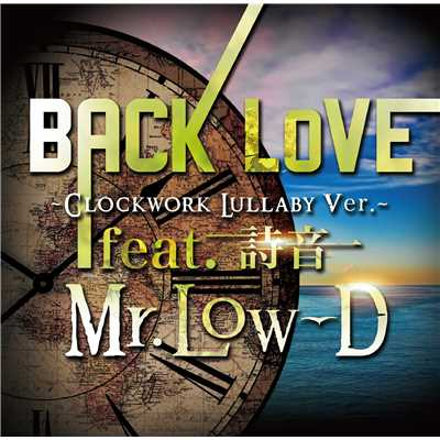 着うた®/BACK LoVE〜Clock work Lullaby ver.〜 feat. 詩音/Mr.Low-D