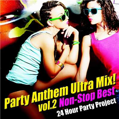 アルバム/Party Anthem Ultra Mix ! Vol.2 (Non-Stop Best)/24 Hour Party Project