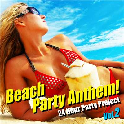 アルバム/Beach Party Anthem ! Vol.2/24 Hour Party Project