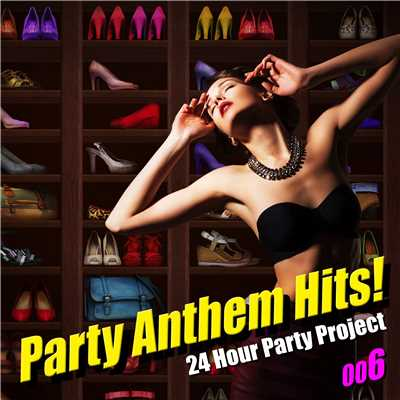 アルバム/Party Anthem Hits! 006/24 Hour Party Project