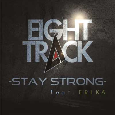 シングル/STAY STRONG feat. ERIKA/EIGHT TRACK
