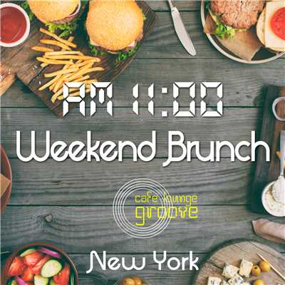 アルバム/AM11:00, Weekend Brunch, New York〜大人の贅沢ブランチBGM〜/Cafe lounge groove