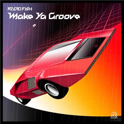 Make Ya Groove/RADIO FISH