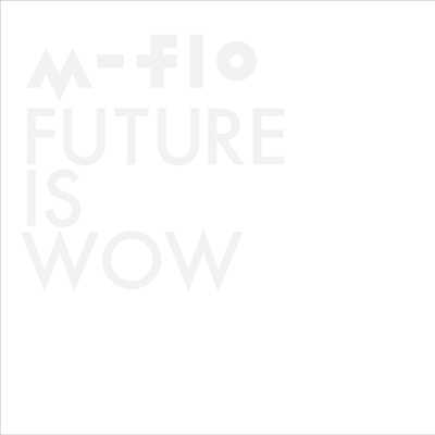 アルバム/FUTURE IS WOW/m-flo