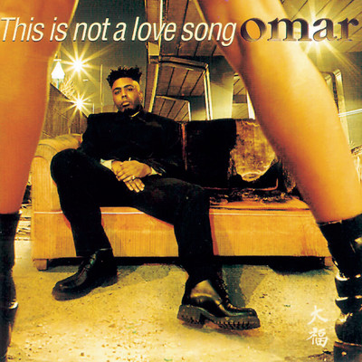 This Is Not A Love Song/OMAR
