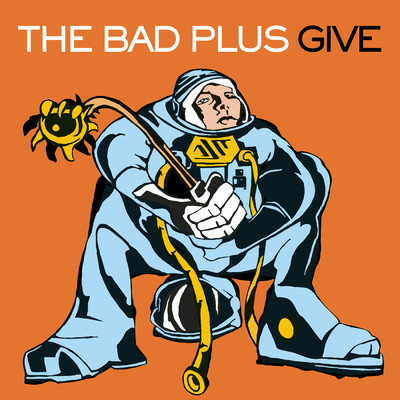 アルバム/Give/The Bad Plus