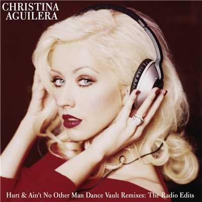 アルバム/Dance Vault Mixes - Hurt & Ain't No Other Man: The Radio Remixes/Christina Aguilera
