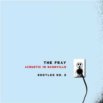 アルバム/Acoustic In Nashville - Bootleg No. 2/The Fray