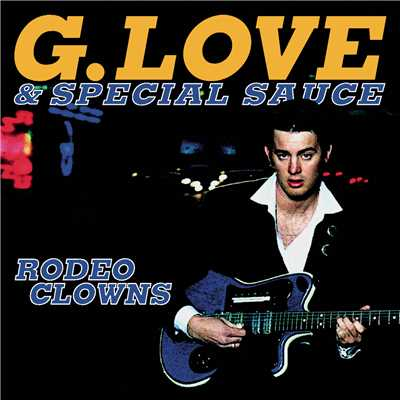 アルバム/Rodeo Clowns/G.Love & Special Sauce