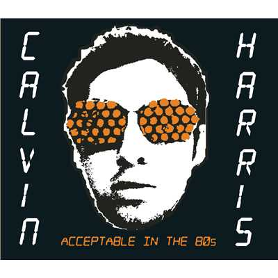 シングル/Acceptable in the 80's/Calvin Harris