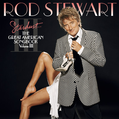 アルバム/Stardust...The Great American Songbook III/Rod Stewart