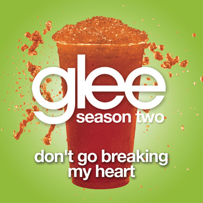 シングル/Don't Go Breaking My Heart (Glee Cast Version)/Glee Cast