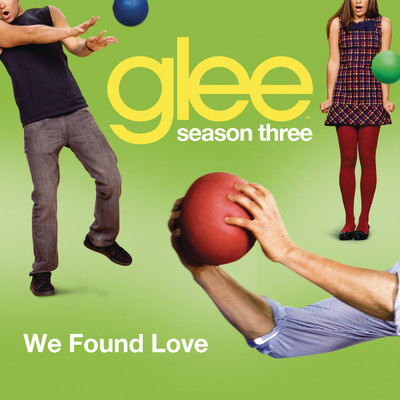 シングル/We Found Love (Glee Cast Version)/Glee Cast