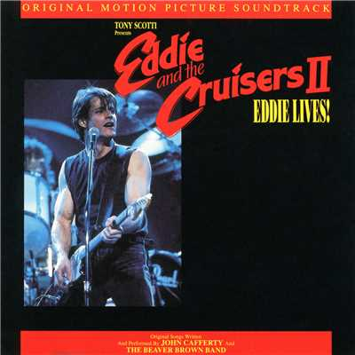 アルバム/Eddie & The Cruisers II: Eddie Lives/John Cafferty & The Beaver Brown Band