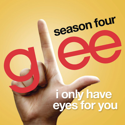 シングル/I Only Have Eyes For You (Glee Cast Version)/Glee Cast