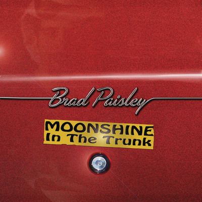Moonshine in the Trunk/Brad Paisley