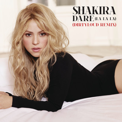 シングル/Dare (La La La) [Dirtyloud Remix]/Shakira