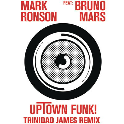 シングル/Uptown Funk (Trinidad James Remix)/Mark Ronson feat. Bruno Mars