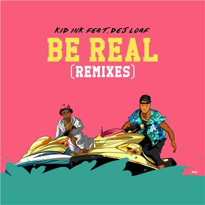 Be Real (CP Dubb x Alex Nice Trop Hop Remix) feat.DeJ Loaf/Kid Ink