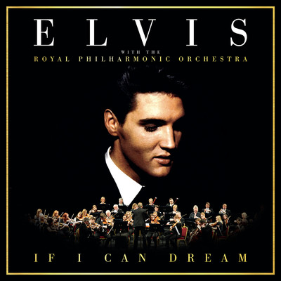 If I Can Dream: Elvis Presley with the Royal Philharmonic Orchestra/Elvis Presley