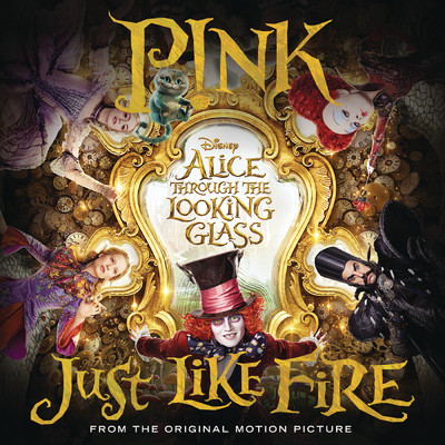 "ハイレゾ/Just Like Fire (From the Original Motion Picture ""Alice Through The Looking Glass"")/P!nk"