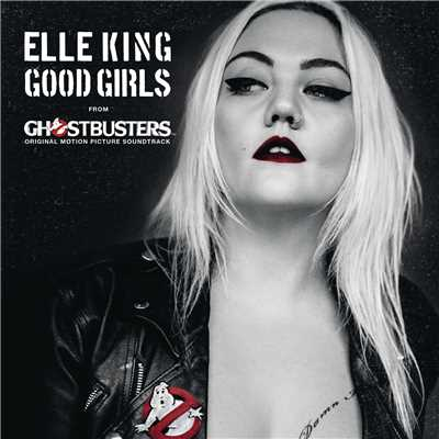 "シングル/Good Girls (from the ""Ghostbusters"" Original Motion Picture Soundtrack)/Elle King"