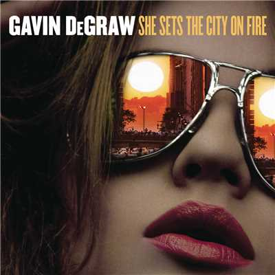 シングル/She Sets The City On Fire/Gavin DeGraw