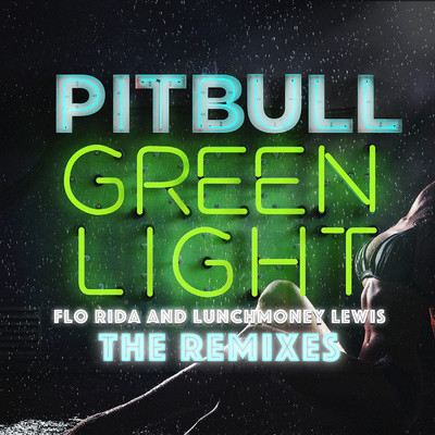 アルバム/Greenlight (The Remixes) feat.Flo Rida,LunchMoney Lewis/Pitbull
