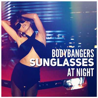 シングル/Sunglasses at Night (Radio Edit)/Bodybangers