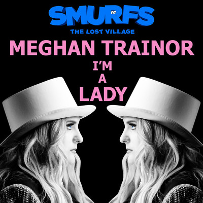 シングル/I'm a Lady (from SMURFS: THE LOST VILLAGE)/Meghan Trainor