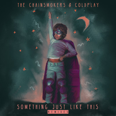 シングル/Something Just Like This (Alesso Remix)/The Chainsmokers & Coldplay