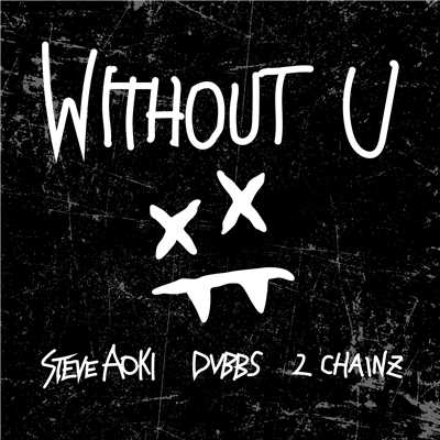 シングル/Without U/Steve Aoki & DVBBS feat. 2 Chainz