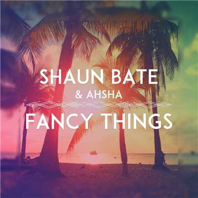 シングル/Fancy Things/Shaun Bate & Ahsha
