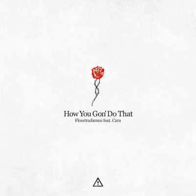 シングル/How You Gon' Do That/Flosstradamus feat. Cara