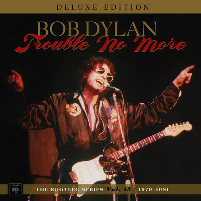 アルバム/Trouble No More: The Bootleg Series, Vol. 13 / 1979-1981 (Deluxe Edition)/Bob Dylan