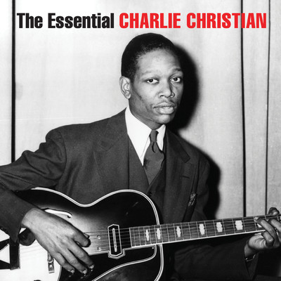 アルバム/The Essential Charlie Christian/Charlie Christian