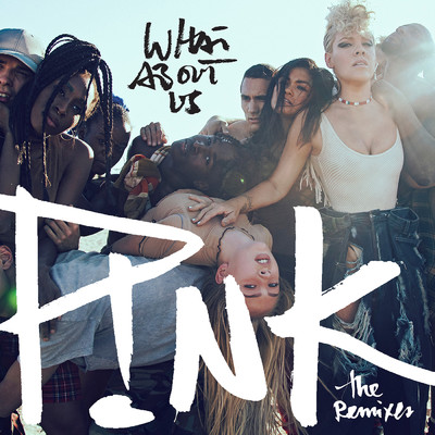 アルバム/What About Us (The Remixes)/P!nk