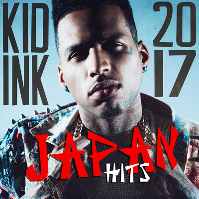 アルバム/Kid Ink - Japan Hits 2017/Kid Ink