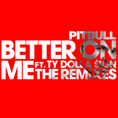 アルバム/Better On Me (The Remixes) feat.Ty Dolla $ign/Pitbull
