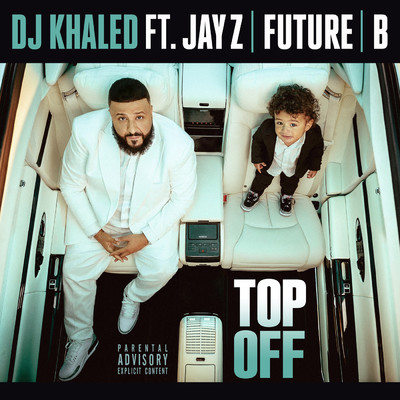シングル/Top Off feat.JAY Z,Future,Beyonce/DJ Khaled