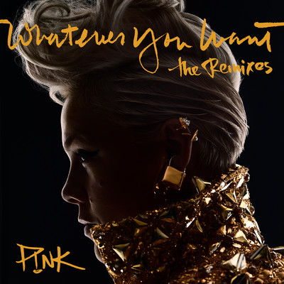 アルバム/Whatever You Want (The Remixes)/P!nk