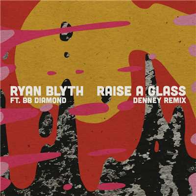 シングル/Raise a Glass (Denney Remix) feat.BB Diamond/Ryan Blyth