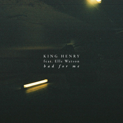 シングル/Bad for Me feat.Elle Watson/King Henry