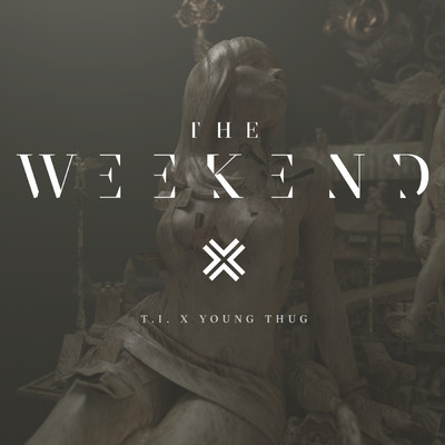 シングル/The Weekend (Explicit) feat.Young Thug,Swizz Beatz/T.I.