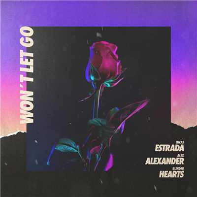 シングル/Won't Let Go/Lucas Estrada/Alex Alexander/Blinded Hearts