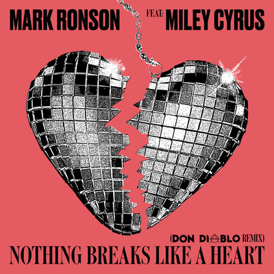 シングル/Nothing Breaks Like a Heart (Don Diablo Remix) feat.Miley Cyrus/Mark Ronson