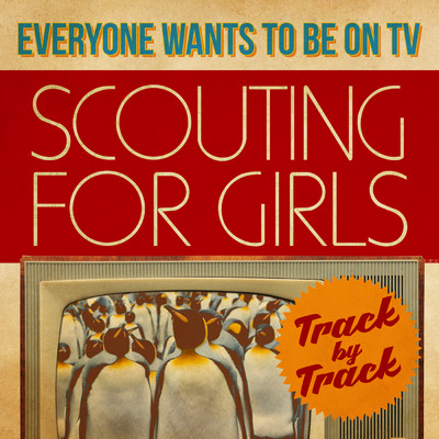 アルバム/Everybody Wants To Be On TV - Track by Track/Scouting For Girls
