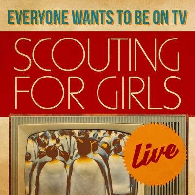 アルバム/Everybody Wants To Be On TV - Live/Scouting For Girls